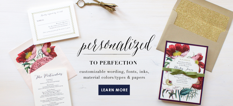 personalized to perfection customizable wording, fonts, inks, material colors/types & papers