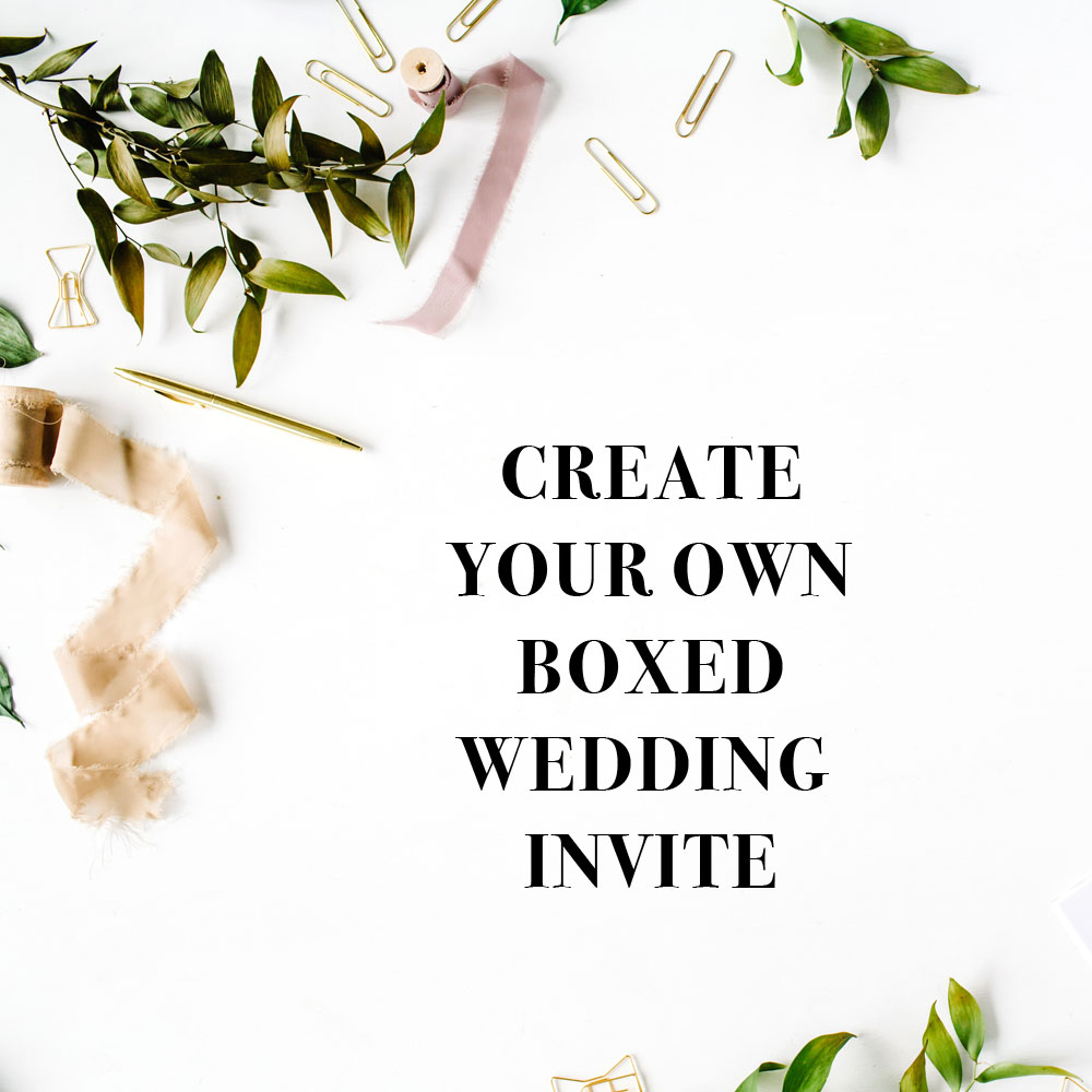 Design Your Own Wedding Invite: Create Your Own Boxed Wedding Invite